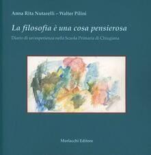 La filosofia è una cosa pensierosa. Diario di un'esperienza nella scuola primaria di Chiugiana, Perugia - Walter Pilini,A. Rita Nutarelli - copertina