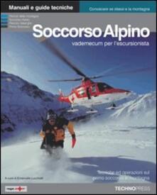 Soccorso alpino. Vademecum per lescursionista. Tecniche ed operazioni basilari di elisoccorso e primo soccorso in montagna.pdf