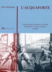 L' acquaforte. Vincenzo Riolo, Francesco La Farina, Bartolomeo e Luca Costanzo incisori