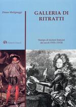 Galleria di ritratti. Stampe di incisori francesi dei secoli XVII e XVIII. Ediz. illustrata