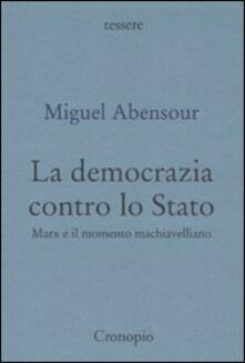 La democrazia contro lo Stato. Marx e il movimento machiavelliano - Miguel Abensour - copertina