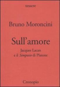 Sull'amore. Jacques Lacan e il Simposio di Platone - Bruno Moroncini - copertina
