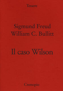 Il caso Wilson - Sigmund Freud,William C. Bullitt - copertina