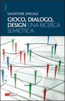 Gioco, dialogo, design (una ricerca semiotica) - Salvatore Zingale - copertina