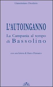 L' autoinganno la Campania al tempo di Bassolino