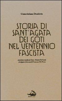 Storia di Sant'Agata dei Goti nel ventennio fascista. Con lettere inedite di Oscar Renato De Lucia e la figura ritrovata di Francesco De Prisco - Desiderio Giancristiano - wuz.it
