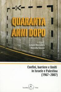 Quaranta anni dopo. Confini, barriere e limiti in Israele e Palestina