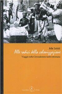 Alle radici della colonizzazione: viaggio nella Gerusalemme tardo-ottomana