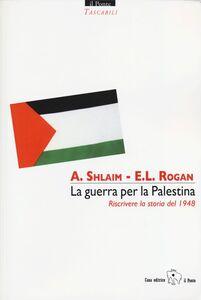 La guerra per la Palestina. Riscrivere la storia del 1948