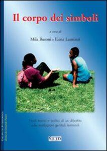 Il corpo dei simboli. Nodi teorici e politici di un dibattito sulle mutilazioni genitali femminili. Vol. 1