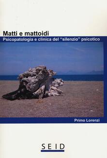 Matti e mattoidi. Psicopatologia e clinica del «silenzio» psicotico.pdf