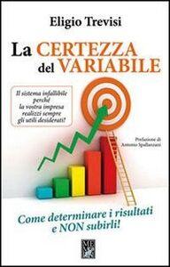 La certezza del variabile. Come determinare i risultati e non subirli!