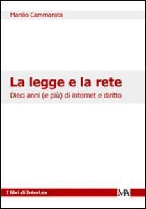 La legge e la rete. Dieci anni (e più) di internet e diritto