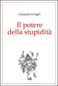 Libro Il potere della stupidità Giancarlo Livraghi