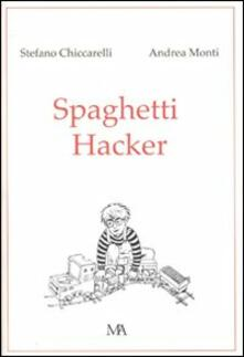 Spaghetti hacker - Stefano Chiccarelli,Andrea Monti - copertina