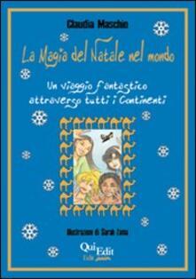 La magia del Natale nel mondo. Un viaggio fantastico attraverso tutti i continenti - Claudia Maschio - copertina