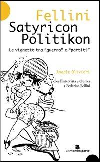Fellini Satyricon Politikon. Le vignette tra «guerra» e «partiti» - Olivieri Angelo - wuz.it