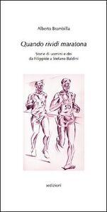 Quando rividi Maratona. Storie di uomini e dei da Filippide a Stefano Baldini