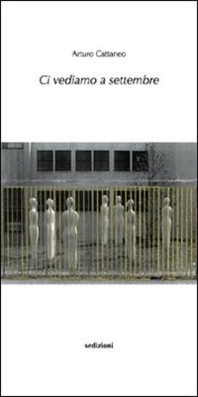 Ci vediamo a settembre - Arturo Cattaneo - copertina