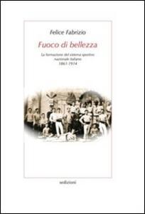 Fuoco di bellezza. La formazione del sistema sportivo nazionale italiano (1861-1914)