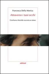 «Attraverso i tuoi occhi» Gianfranco Moroldo racconta se stesso
