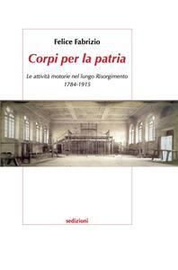 Libro Corpi per la patria. Le attività motorie nel lungo Risorgimento 1784-1915 Felice Fabrizio
