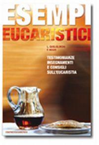 Esempi eucaristici. Testimonianze, insegnamenti e consigli sull'eucaristia