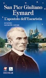 San Pier Giuliano Eymard. L'apostolo dell'eucaristia
