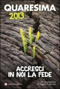 Quaresima 2013. Accresci in noi la fede. Per la preghiera di ragazzi e giovani