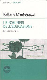 I buchi neri dell'educazione. Storia, politica, teoria