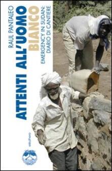 Attenti alluomo bianco. Emergency in Sudan: diario di cantiere.pdf