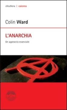 L' anarchia. Un approccio essenziale - Colin Ward - copertina