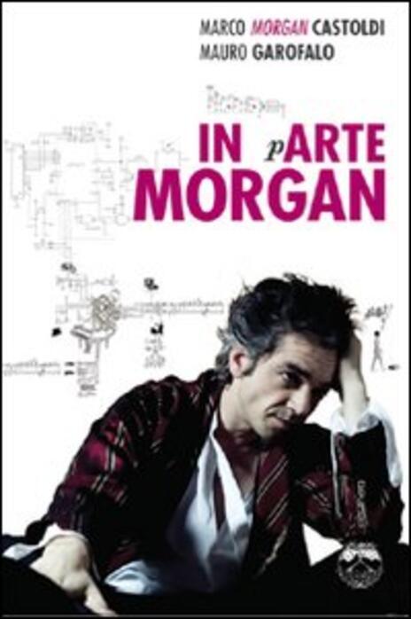 In arte Morgan - Marco Morgan Castoldi,Mauro Garofalo - 4