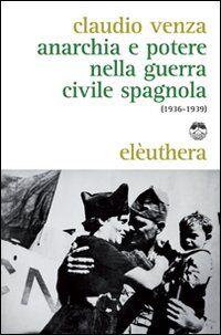 Anarchia e potere nella guerra civile spagnola (1936-1939)
