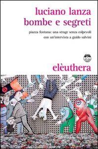 Libro Bombe e segreti. Piazza Fontana: una strage senza colpevoli Luciano Lanza