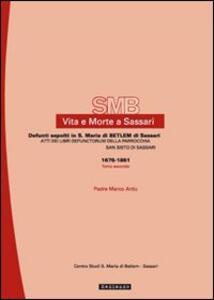Vita e morte a Sassari. Defunti sepolti in Santa Maria di Betlem di Sassari. Vol. 5\2: Atti dei libri defunctorum della parrocchia di San Sisto (1676-1861).
