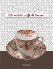 Gli antichi caffe di Sassari. Catalogo della mostra (Sassari, 15 dicembre-5 gennaio 2012)