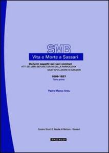 Vita e morte a Sassari. Defunti sepolti nei vari cimiteri. Atti dei libri defunctorum della parrocchia di Sant'Apollinare di Sassari ( 1609-1837). Vol. 7\1