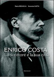Enrico Costa. Lo scrittore e la sua città. Con e-book