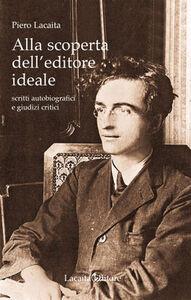 Alla scoperta dell'editore ideale. Scritti autobiografici e giudizi critici