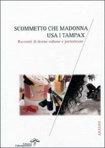 Scommetto che Madonna usa i tampax. Racconti di donne cubane e portoricane