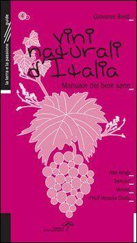 Vini naturali d'Italia. Manuale del bere sano. Vol. 4: L'Italia del Nord Est.