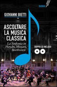 Ascoltare la musica classica. La sinfonia in Mozart, Hayden, Beethoven. Con CD-ROM
