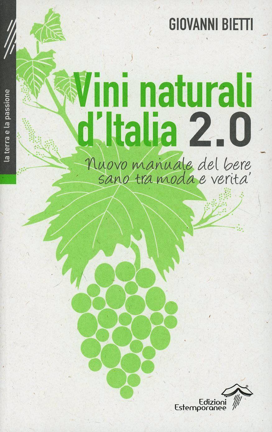 Vini naturali d'Italia 2.0. Nuovo manuale del bere sano tra moda e verità