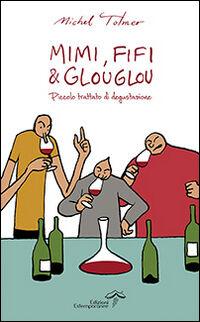 Mimi, Fifi & Glouglou. Piccolo trattato di degustazione