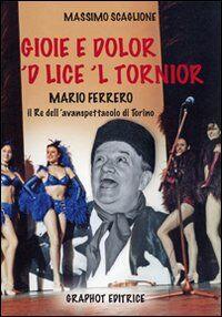 Gioie e dolor 'd lice 'l tornior Mario Ferrero, re dell'avanspettacolo di Torino