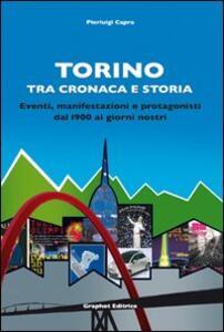 Torino tra cronaca e storia. Eventi, manifestazioni e protagonisti dal 1900 ai giorni nostri
