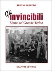 Gli invincibili. Storia del grande Torino