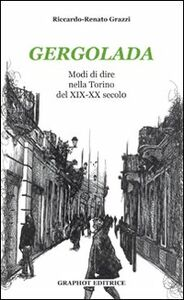 Gergolada. Modi di dire nella Torino del XIX-XX secolo