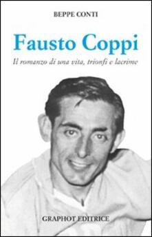 Promoartpalermo.it Fausto Coppi. Il romanzo di una vita, trionfi e lacrime Image